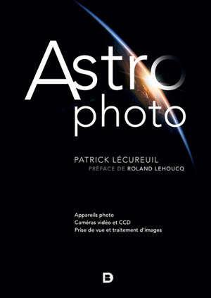 Astro photo : appareils photo, caméras vidéo et CCD, prise de vue et traitement d'images