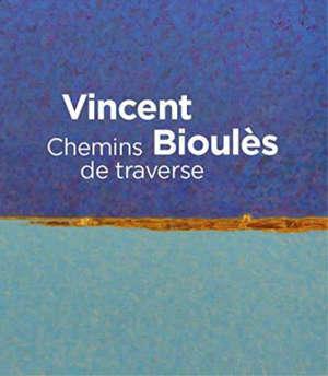 Vincent Bioulès : chemins de traverse : exposition, Montpellier, Musée Fabre, du 15 juin au 6 octobre 2019