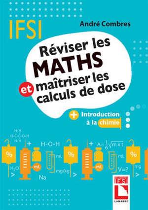 Réviser les maths et maîtriser les calculs de dose : + introduction à la chimie