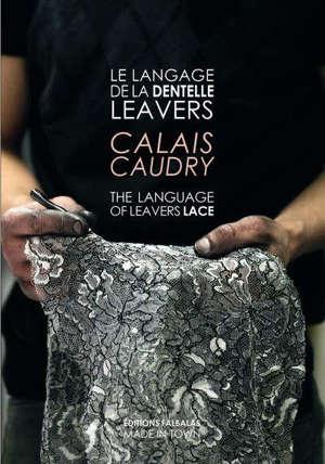 Le langage de la dentelle Leavers : Calais Caudry = The language of Leavers lace : Calais Caudry