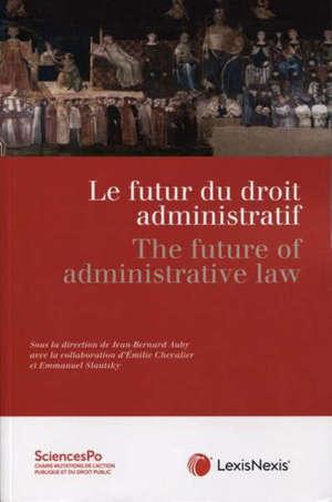 Le futur du droit administratif = The future of administrative law