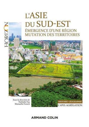 L'Asie du Sud-Est : émergence d'un région, mutation des territoires : histoire géographie, Capes, agrégation