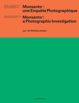Monsanto : une enquête photographique = Monsanto : a photographic investigation