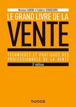 Le grand livre de la vente : techniques et pratiques des professionnels de la vente