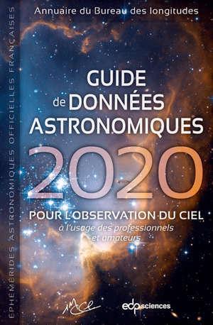 Guide de données astronomiques 2020 : pour l'observation du ciel, à l'usage des professionnels et amateurs : annuaire du Bureau des longitudes, éphémérides astronomiques officielles françaises