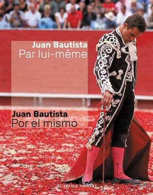 Juan Bautista : par lui-même : entretien avec Inego Crespo Llanos = Juan Bautista : por el mismo : entrevista con Inego Crespo Llanos