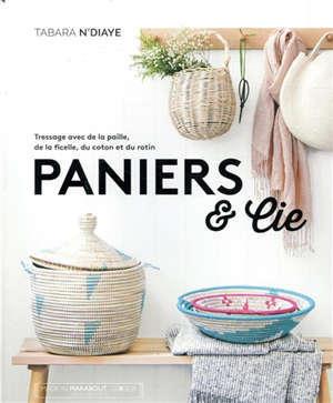 Paniers & Cie : projets, techniques et créations contemporaines pour soi et pour la maison : tressage avec de la paille, de la ficelle, du coton et du rotin