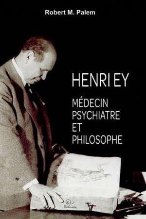 Henry Ey : médecin, psychiatre et philosophe