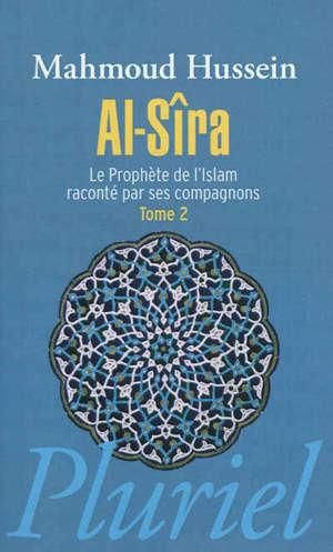 Al- Sîra : le Prophète de l'islam raconté par ses compagnons. Volume 2