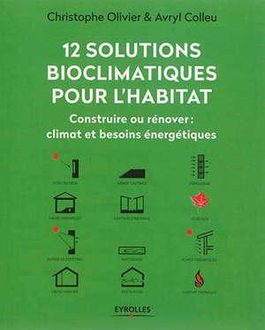 12 solutions bioclimatiques pour l'habitat : construire ou rénover : climat et besoins énergétiques
