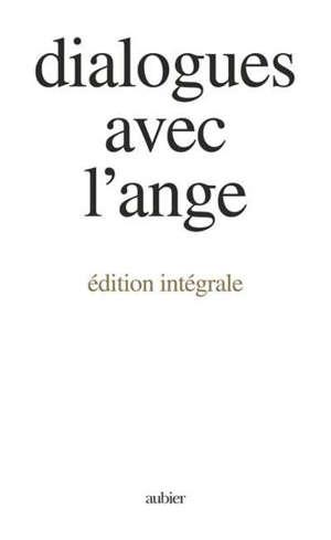 Dialogues avec l'ange : édition intégrale