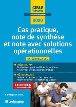 Note et cas pratique : note de synthèse, cas pratique, note avec solutions opérationnelles : méthode, catégories A et B, 2020