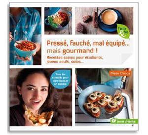 Pressé, fauché, mal équipé... mais gourmand ! : recettes saines pour étudiants, jeunes actifs, solos...