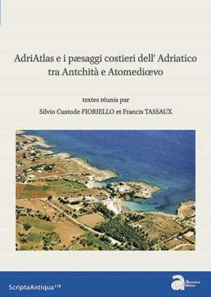 AdriAtlas. Volume 2, I paesaggi costieri dell'Adriatico tra Antichità e Altomedioevo : atti della tavola rotonda di Bari (22-23 maggio 2017)