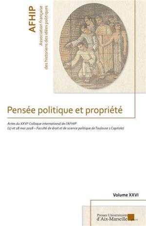 Pensée politique et propriété : actes du colloque international de l'AFHIP, 17 et 18 mai 2018, Faculté de droit et de science politique de Toulouse 1 Capitole