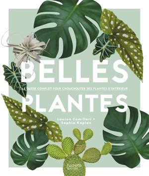 Belles plantes : le guide complet pour chouchouter ses plantes d'intérieur