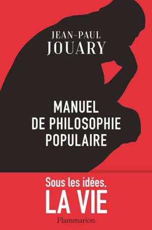 Manuel de philosophie populaire : sous les idées, la vie