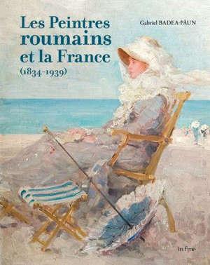 Les peintres roumains et la France : 1834-1939