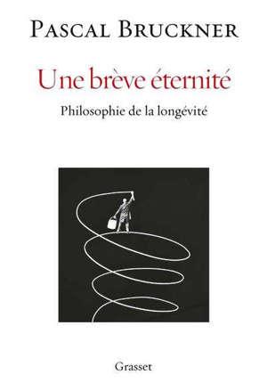 Une brève éternité : philosophie de la longévité