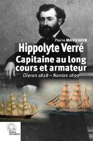 Hippolyte Verré : capitaine au long cours et armateur : Oléron 1828-Nantes 1899