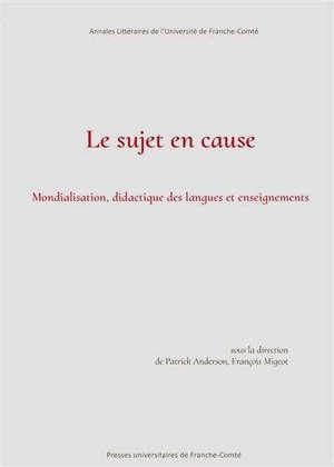 Le sujet en cause : mondialisation, didactique des langues et enseignements