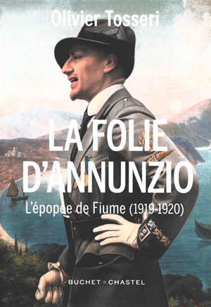 La folie D'Annunzio : l'épopée de Fiume (1919-1920)
