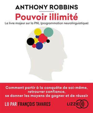 Pouvoir illimité : le livre majeur sur la PNL (programmation neurolinguistique)
