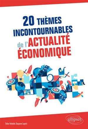 20 thèmes incontournables de l'actualité économique