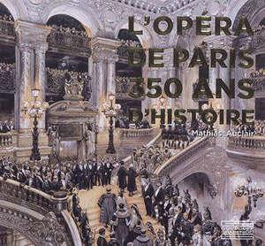 L'Opéra de Paris : 350 ans d'histoire
