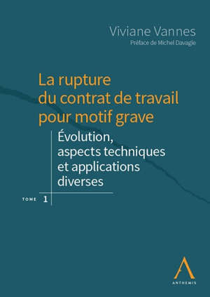 La rupture du contrat de travail pour motif grave. Volume 1, Evolution, aspects techniques et applications diverses