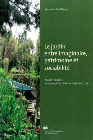 Le jardin entre imaginaire, patrimoine et sociabilité