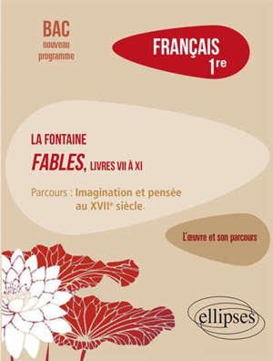 Français, 1re : La Fontaine, fables (livres VII à XI), parcours : imagination et pensée au XVIIe siècle