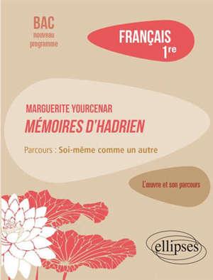 Français, 1re : Marguerite Yourcenar, Mémoires d'Hadrien, parcours : soi-même comme un autre