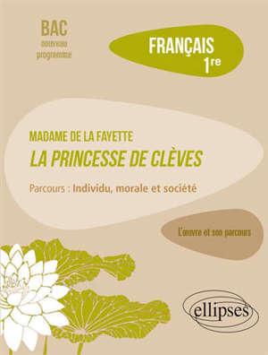 Français, 1re : Madame de La Fayette, La princesses de Clèves, parcours : individu, morale et société