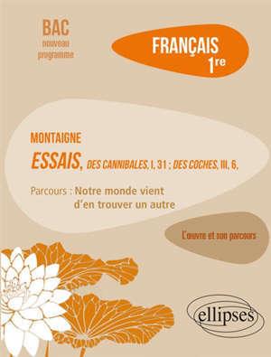 Français, 1re : Montaigne, Essais, Des cannibales (I, 31) ; Des coches (III, 6), parcours : notre monde vient d'en trouver un autre