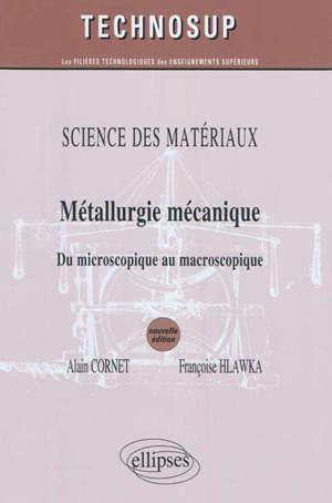 Science des matériaux : métallurgie mécanique : du microscopique au macroscopique