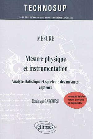 Mesure physique et instrumentation : mesure : analyse statistique et spectrale des mesures, capteurs