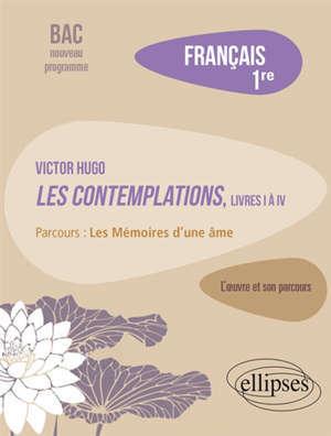 Français, 1re : Victor Hugo, Les contemplations livres I à IV, parcours : les mémoires d'une âme