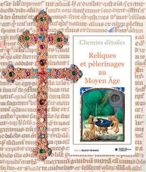 Chemins d'étoiles : reliques et pèlerinages au Moyen Age