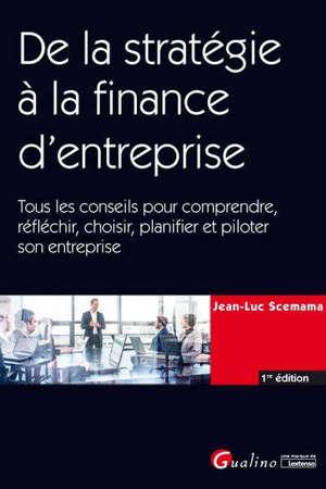 De la stratégie à la finance d'entreprise : tous les conseils pour comprendre, réfléchir, choisir, planifier et piloter son entreprise