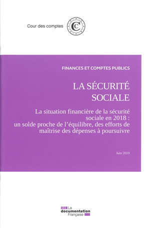 La Sécurité sociale : la situation financière de la Sécurité sociale en 2018 : un solde proche de l'équilibre, des efforts de maîtrise des dépenses à poursuivre