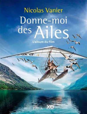 Donne-moi des ailes : l'album du film
