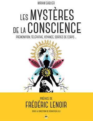 Les mystères de la conscience : prémonition, télépathie, voyance, sortie de corps...