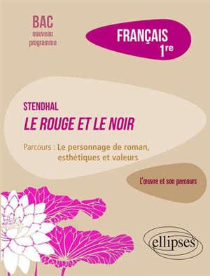 Français, 1re : Stendhal, Le rouge et le noir, parcours : le personnage de roman, esthétiques et valeurs