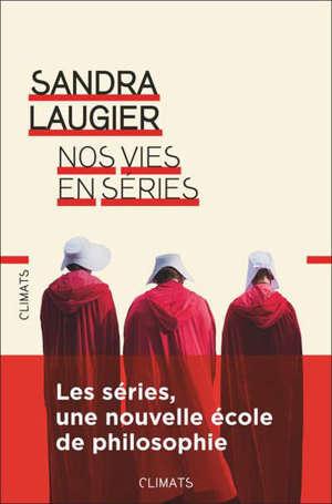 Nos vies en séries : philosophie et morale d'une culture populaire