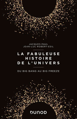 La fabuleuse histoire de l'Univers : du big bang au big freeze