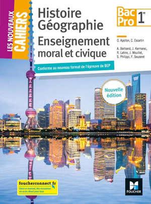 Histoire géographie, enseignement moral et civique, 1re bac pro : conforme au nouveau format de l'épreuve de BEP