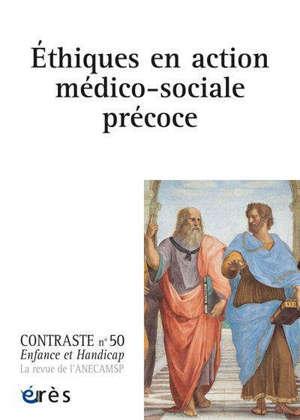 Contraste : enfance et handicap. n° 50, Ethiques en action médico-sociale précoce