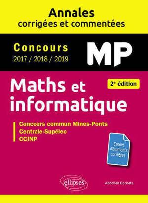 Maths et informatique, MP : annales corrigées et commentées, concours 2017, 2018, 2019 : concours commun Mines-Ponts, Centrale-Supélec, CCINP