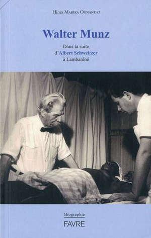 Walter Munz : dans la suite d'Albert Schweitzer à Lambaréné